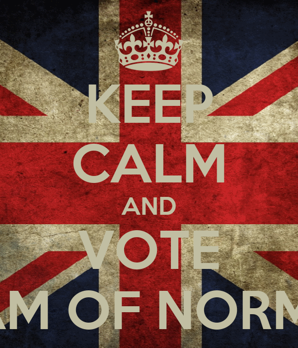 KEEP CALM AND VOTE WILLIAM OF NORMANDY