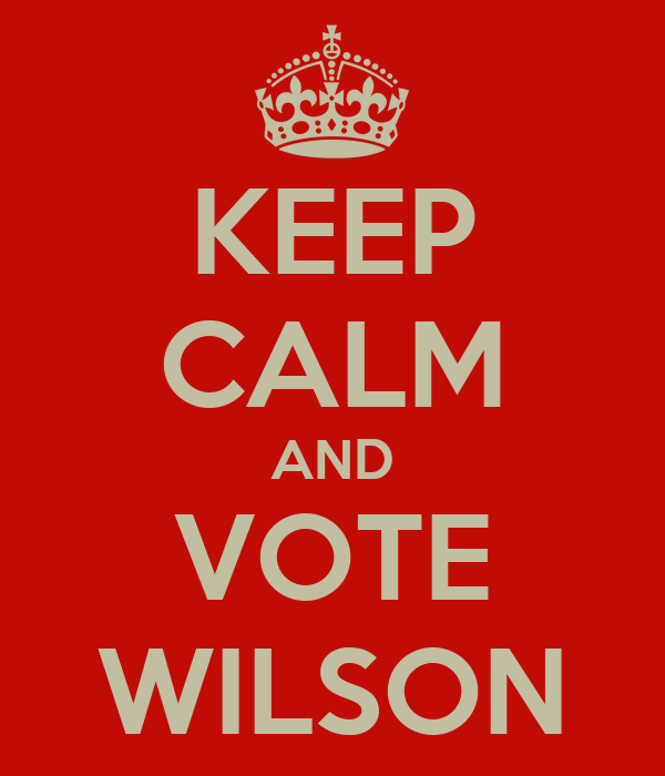 KEEP CALM AND VOTE WILSON
