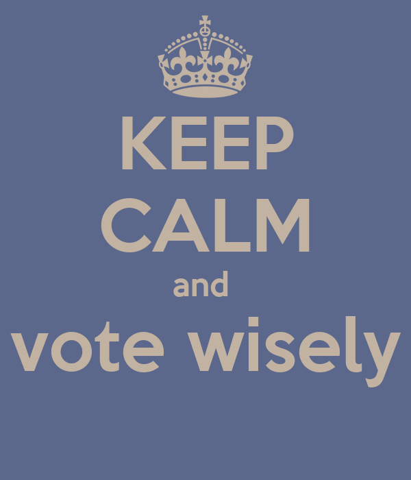 KEEP CALM and  vote wisely