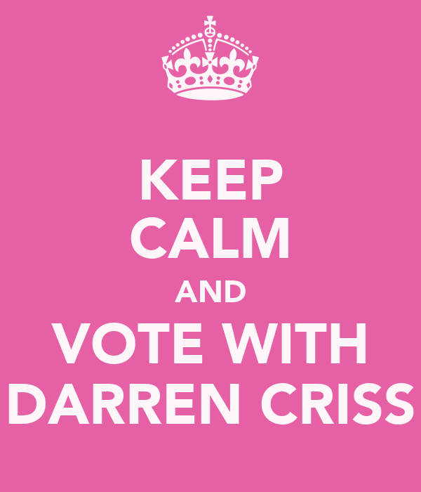 KEEP CALM AND VOTE WITH DARREN CRISS