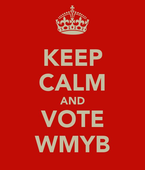 KEEP CALM AND VOTE WMYB