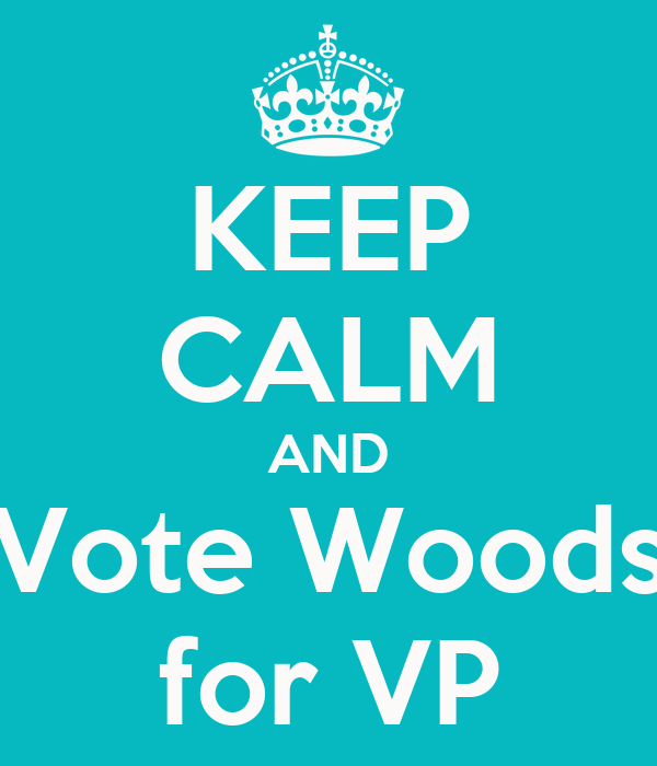 KEEP CALM AND Vote Woods for VP
