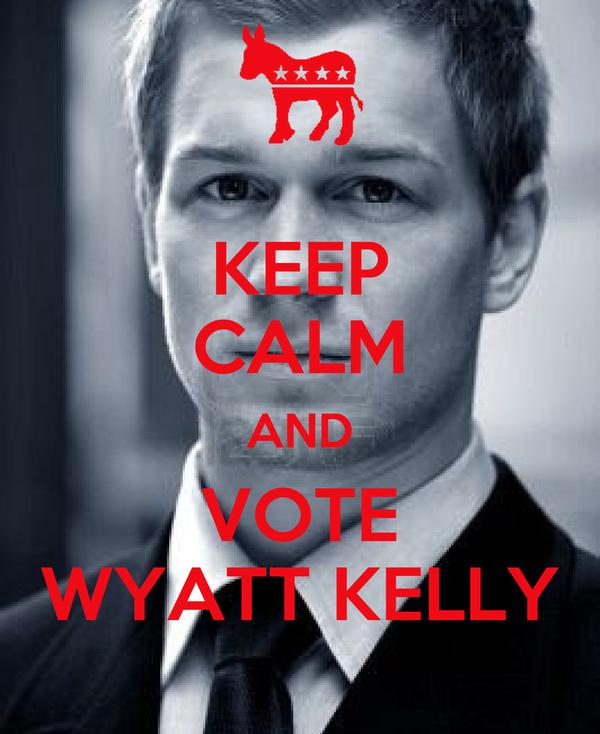 KEEP CALM AND VOTE WYATT KELLY