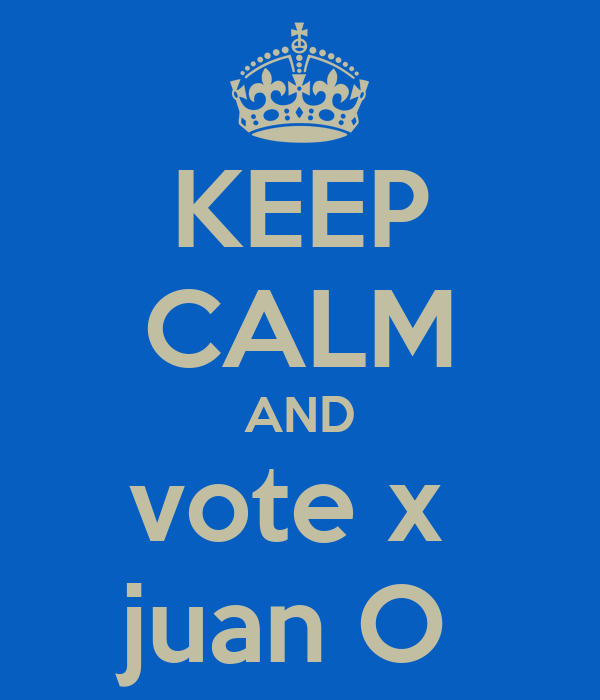 KEEP CALM AND vote x  juan O
