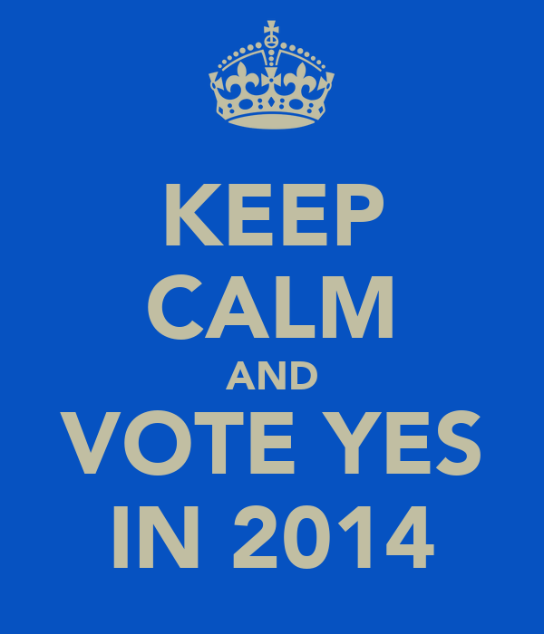 KEEP CALM AND VOTE YES IN 2014