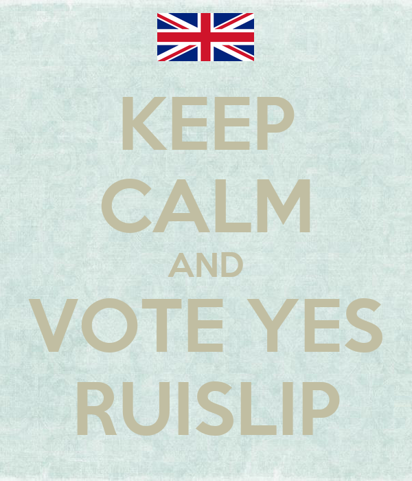 KEEP CALM AND VOTE YES RUISLIP