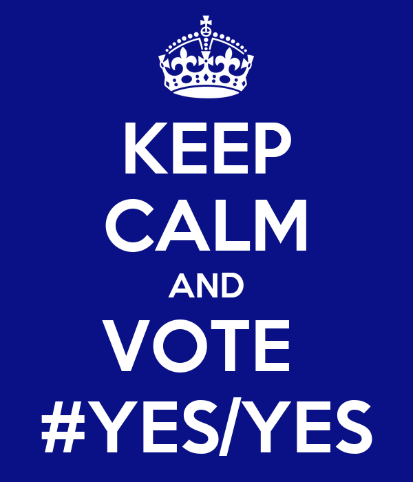 KEEP CALM AND VOTE  #YES/YES