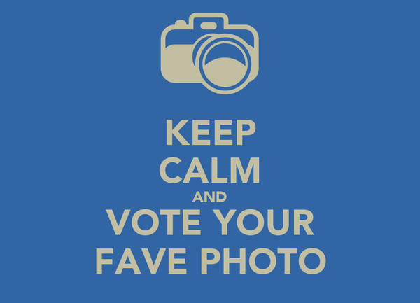 KEEP CALM AND VOTE YOUR FAVE PHOTO