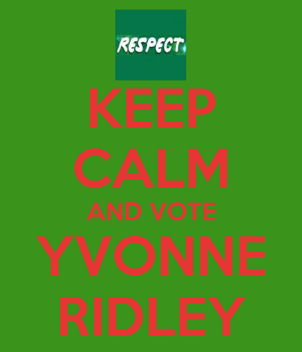 KEEP CALM AND VOTE YVONNE RIDLEY
