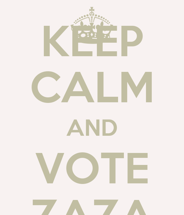 KEEP CALM AND VOTE ZAZA