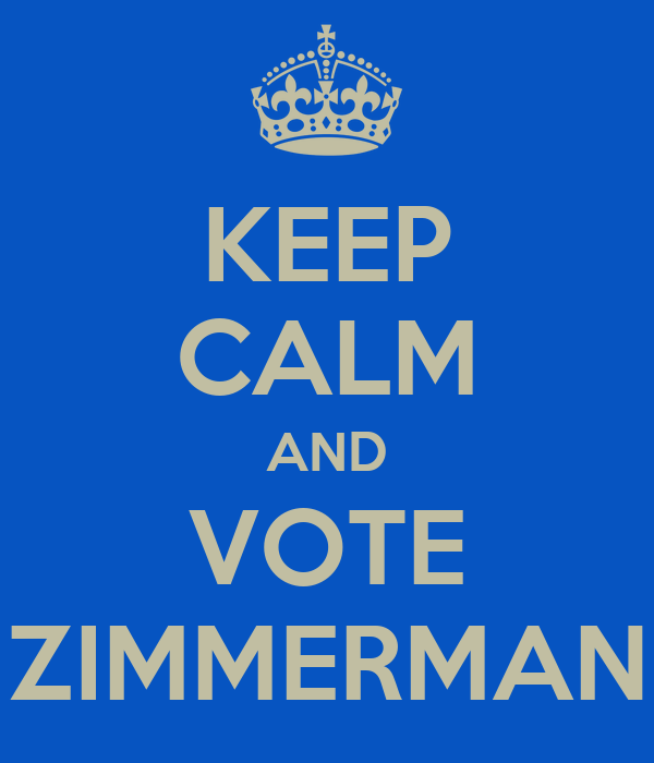 KEEP CALM AND VOTE ZIMMERMAN