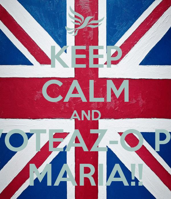 KEEP CALM AND VOTEAZ-O PE MARIA!!