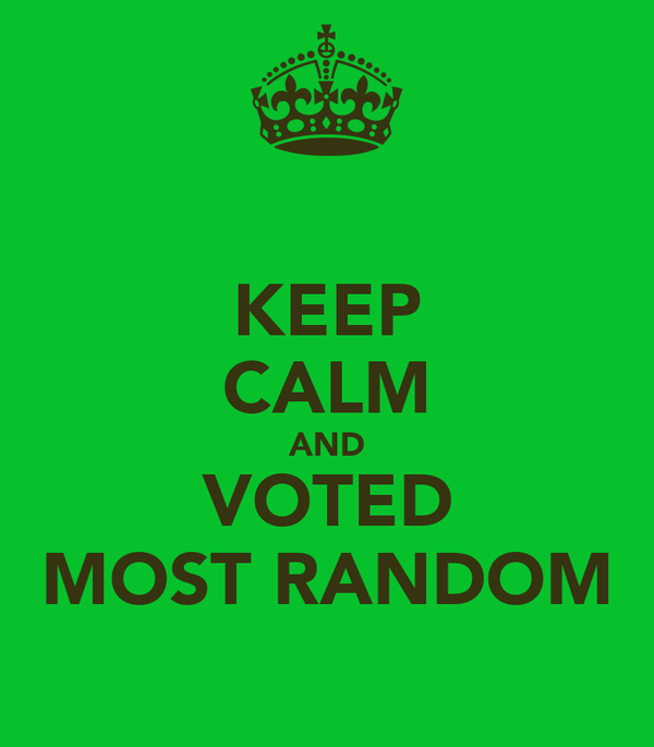 KEEP CALM AND VOTED MOST RANDOM