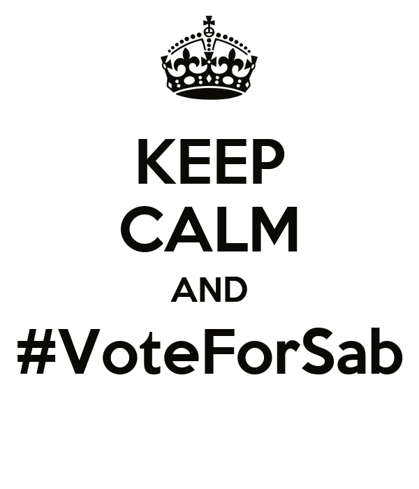 KEEP CALM AND #VoteForSab