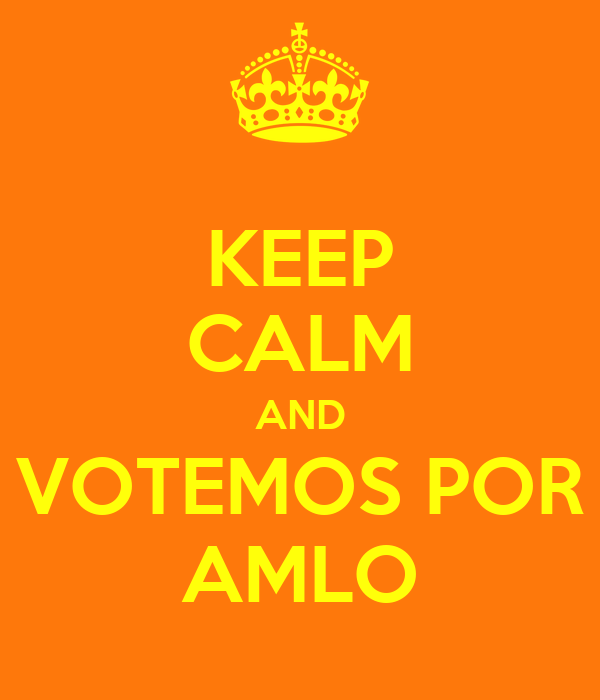 KEEP CALM AND VOTEMOS POR AMLO