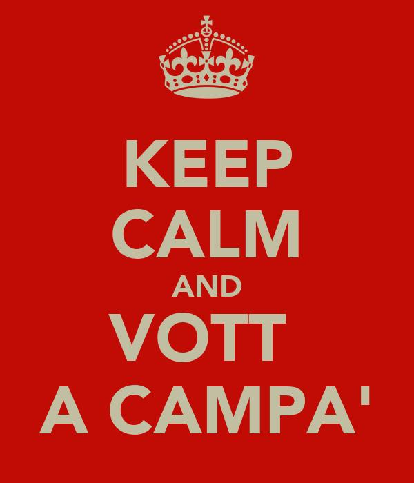 KEEP CALM AND VOTT  A CAMPA'