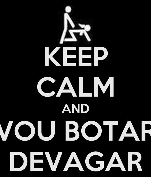 KEEP CALM AND VOU BOTAR DEVAGAR