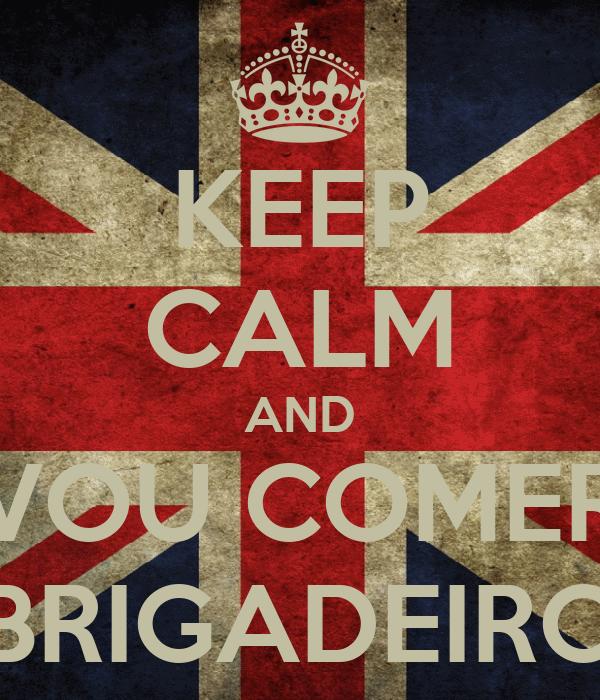 KEEP CALM AND VOU COMER BRIGADEIRO