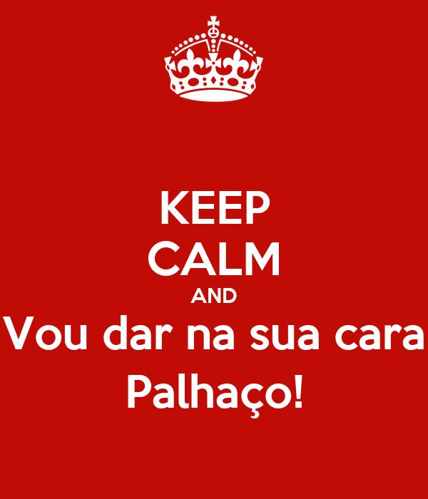 KEEP CALM AND Vou dar na sua cara Palhaço!