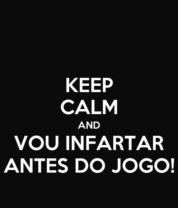 KEEP CALM AND VOU INFARTAR ANTES DO JOGO!