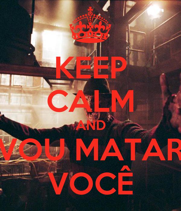 KEEP CALM AND VOU MATAR VOCÊ