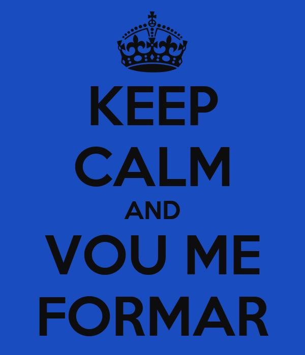 KEEP CALM AND VOU ME FORMAR