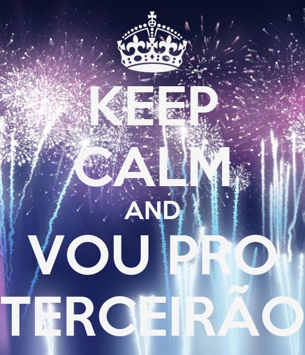 KEEP CALM AND VOU PRO TERCEIRÃO