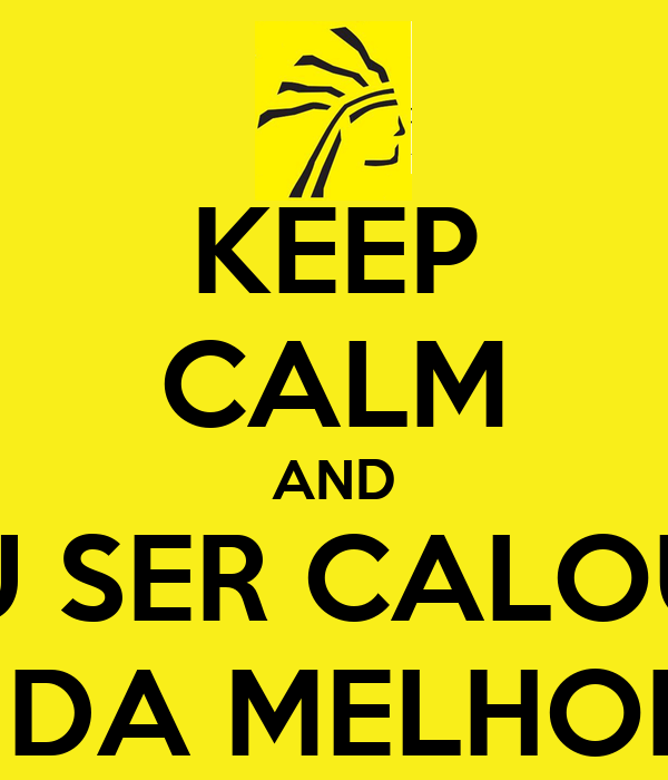KEEP CALM AND VOU SER CALOURO DE MED DA MELHOR DO MS
