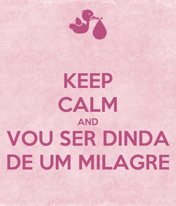 KEEP CALM AND VOU SER DINDA DE UM MILAGRE