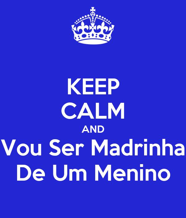KEEP CALM AND Vou Ser Madrinha De Um Menino