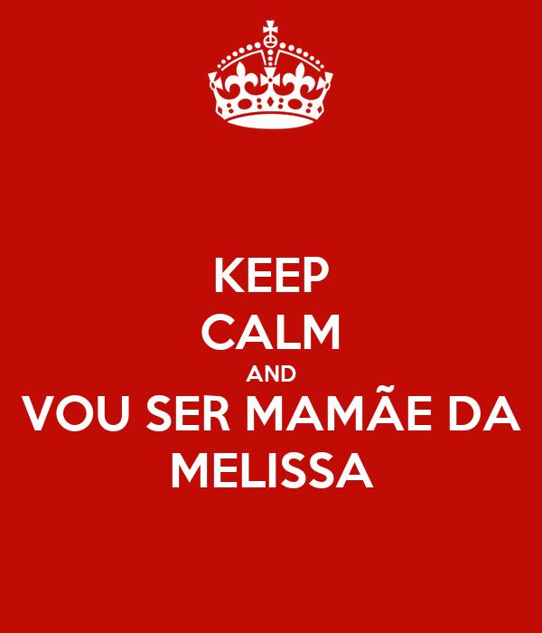 KEEP CALM AND VOU SER MAMÃE DA MELISSA