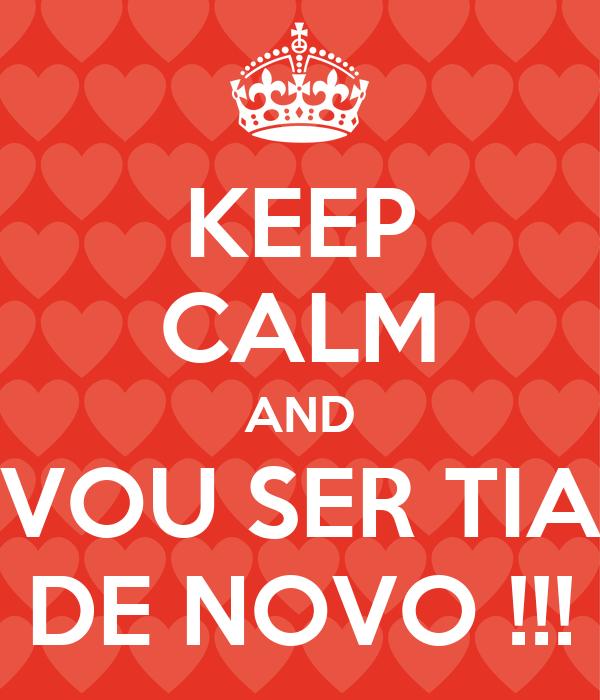 KEEP CALM AND VOU SER TIA DE NOVO !!!