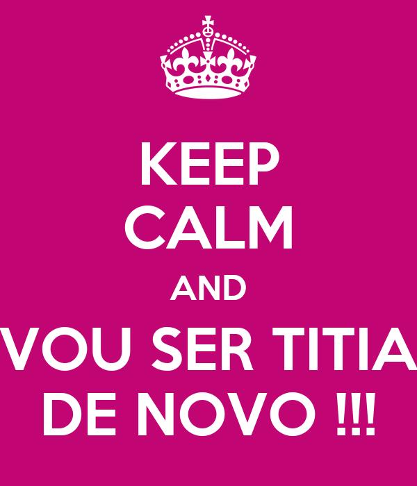 KEEP CALM AND VOU SER TITIA DE NOVO !!!