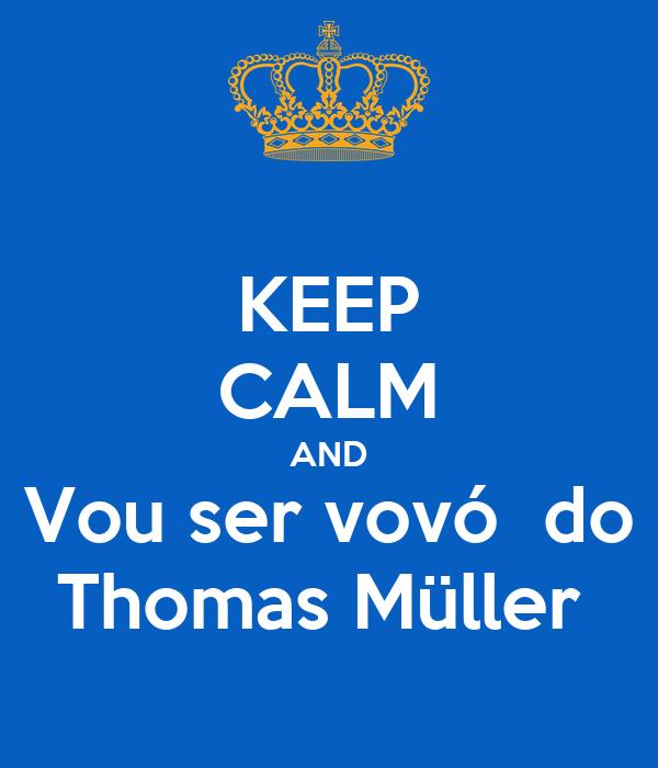 KEEP CALM AND Vou ser vovó  do Thomas Müller