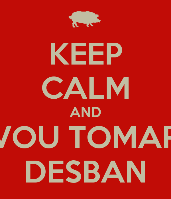 KEEP CALM AND VOU TOMAR DESBAN