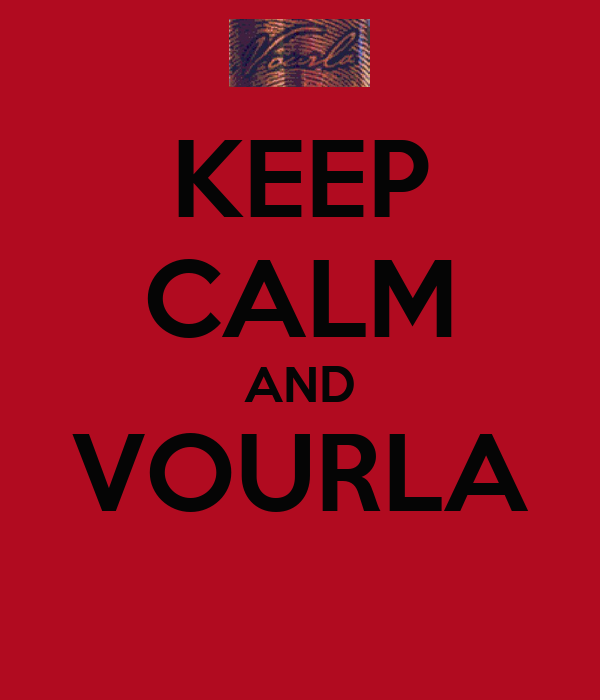 KEEP CALM AND VOURLA