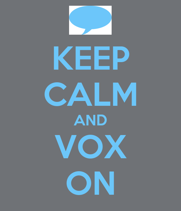 KEEP CALM AND VOX ON