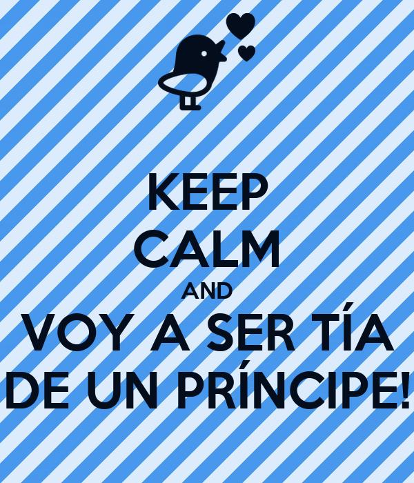 KEEP CALM AND VOY A SER TÍA DE UN PRÍNCIPE!