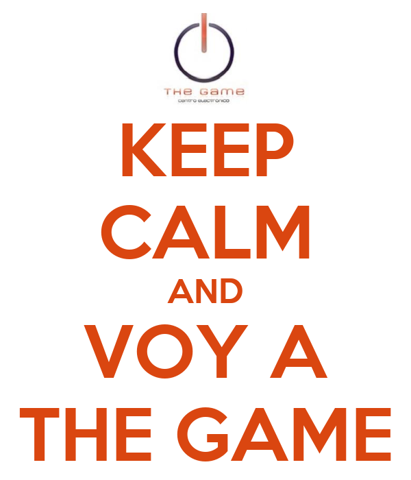 KEEP CALM AND VOY A THE GAME