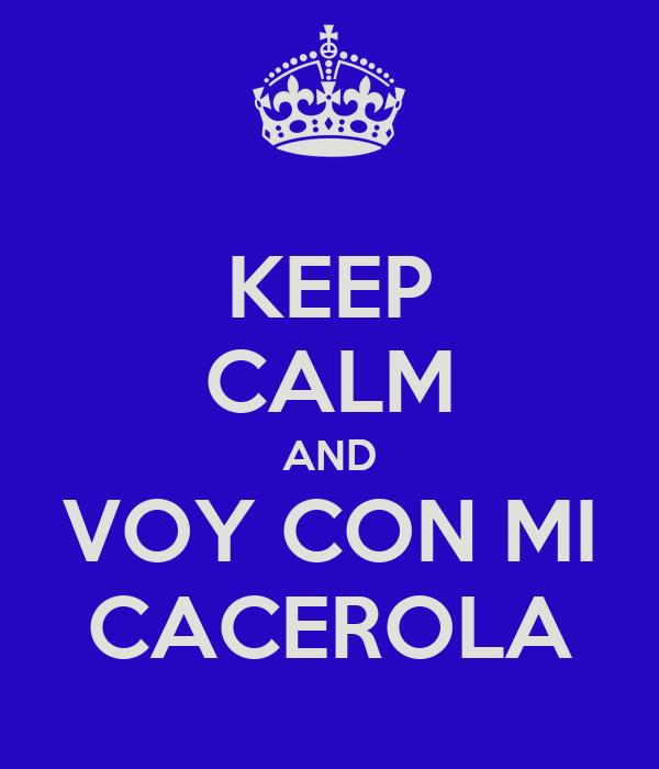 KEEP CALM AND VOY CON MI CACEROLA