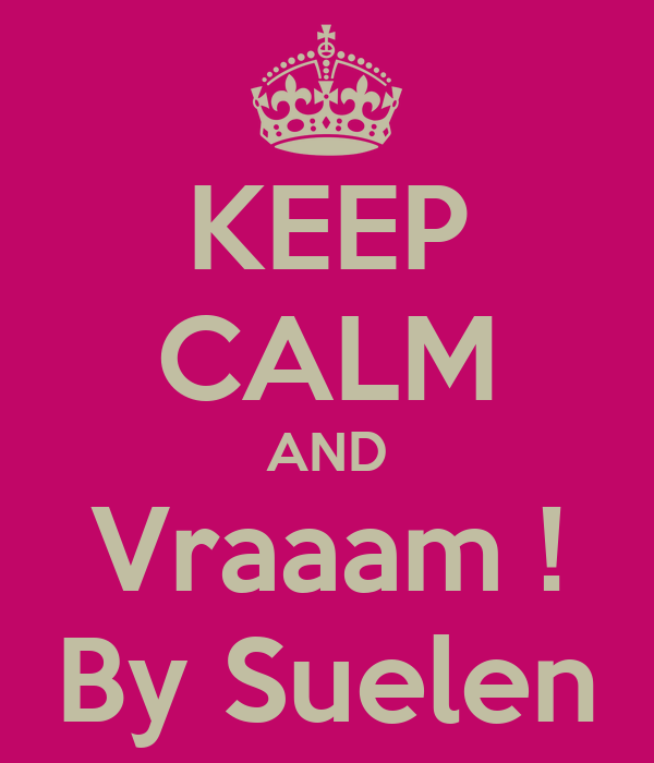 KEEP CALM AND Vraaam ! By Suelen