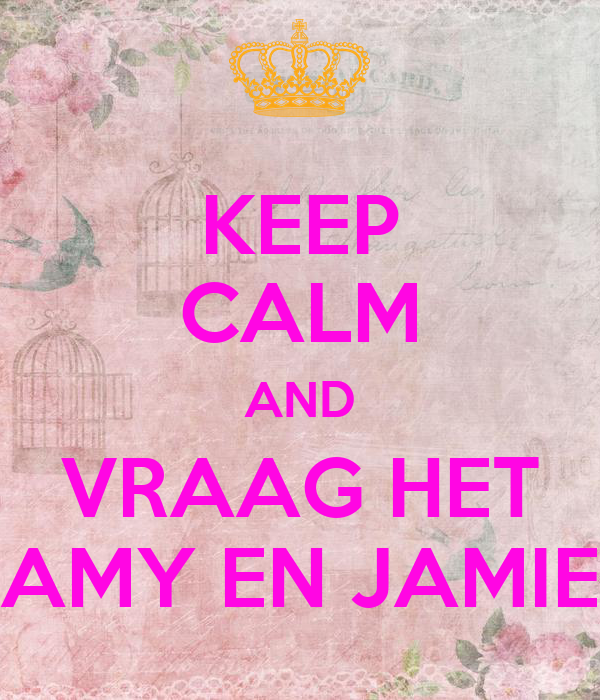 KEEP CALM AND VRAAG HET AMY EN JAMIE
