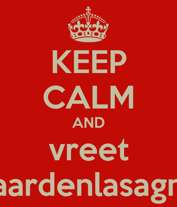 KEEP CALM AND vreet paardenlasagne
