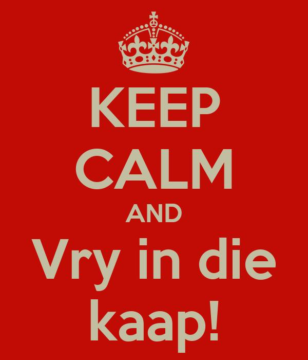 KEEP CALM AND Vry in die kaap!
