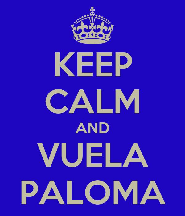 KEEP CALM AND VUELA PALOMA