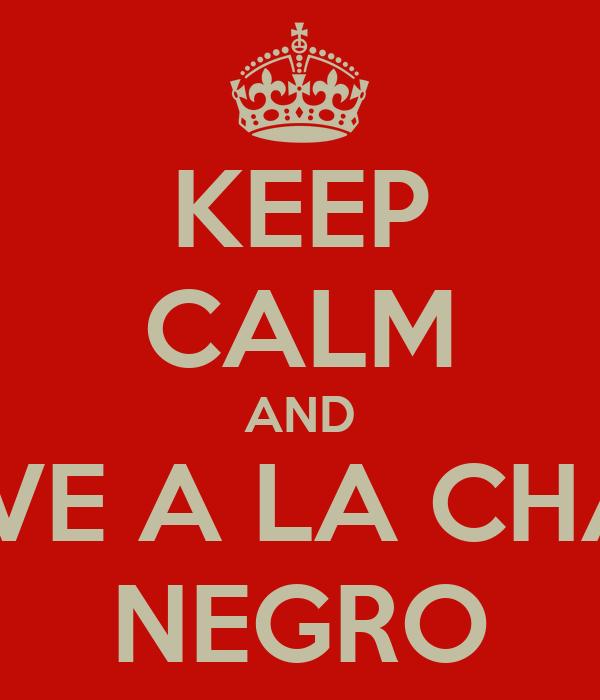 KEEP CALM AND VUELVE A LA CHAMBA NEGRO