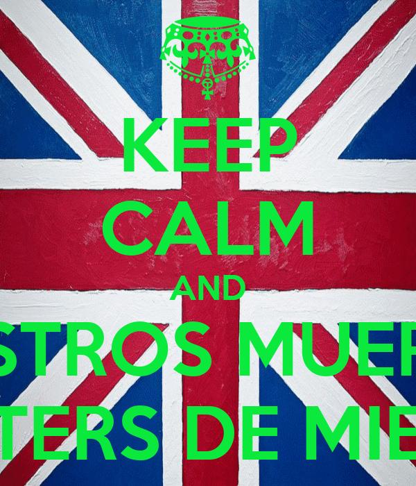 KEEP CALM AND VUESTROS MUERTOS HIPSTERS DE MIERDA