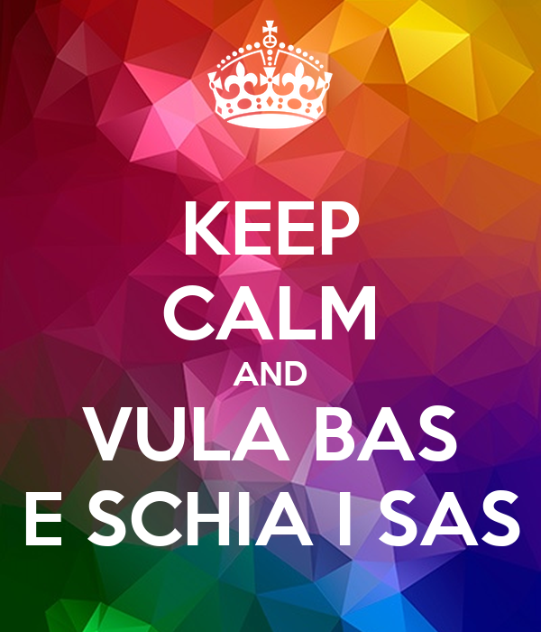 KEEP CALM AND VULA BAS E SCHIA I SAS