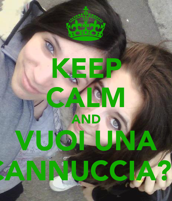 KEEP CALM AND VUOI UNA CANNUCCIA??