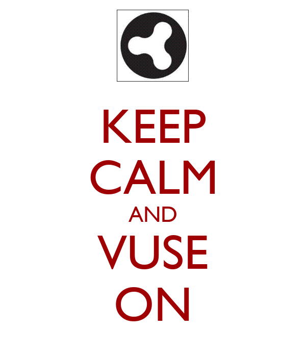 KEEP CALM AND VUSE ON